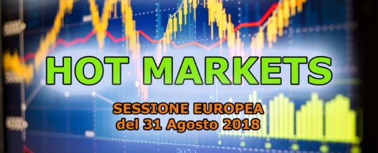 Hotmarkets sessione europea del 31-08-2018, analisi dei mercati in tempo reale
